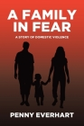 A Family in Fear: A Story of Domestic Violence Cover Image