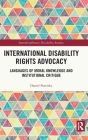 International Disability Rights Advocacy: Languages of Moral Knowledge and Institutional Critique (Interdisciplinary Disability Studies) Cover Image