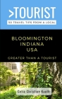 Greater Than a Tourist - Bloomington Indiana USA: 50 Travel Tips from a Local Cover Image
