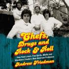 Chefs, Drugs and Rock & Roll Lib/E: How Food Lovers, Free Spirits, Misfits and Wanderers Created a New American Profession Cover Image