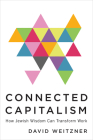 Connected Capitalism: How Jewish Wisdom Can Transform Work Cover Image