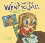 The Night Dad Went to Jail: What to Expect When Someone You Love Goes to Jail (Life's Challenges (Library)) Cover Image