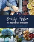 Beauty Maker: The Ministry of God-Given Beauty Cover Image