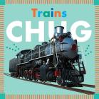 Trains Chug (Amicus Ink Board Books) Cover Image