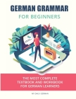 German Grammar For Beginners: The most complete textbook and workbook for German Learners Cover Image