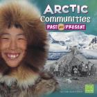 Arctic Communities Past and Present (First Facts: Who Lived Here?) Cover Image