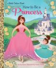 How to Be a Princess (Little Golden Book) Cover Image