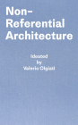 Non-Referential Architecture: Ideated by Valerio Olgiati and Written by Markus Breitschmid Cover Image
