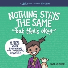 Nothing Stays the Same, but That's Okay: A Book to Read When Everything (or Anything) Changes Cover Image