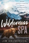 Wilderness Spa: Where Physical Survival Meets Psychological Survival Cover Image