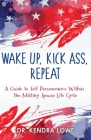 Wake Up, Kick Ass, Repeat: A Guide to Self Perseverance Within the Military Spouse Life Cycle Cover Image