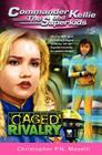 Caged Rivalry (Commander Kellie and the Superkids #5) Cover Image