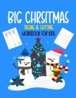 Big Christmas Tracing and Cutting Workbook for Kids: A Fun Christmas Gift and Scissor Skills Activity Book for Kids Ages 2-5 (Scissor Skills Preschool Cover Image