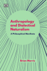 Anthropology and Dialectical Naturalism: A Philosophical Manifesto Cover Image