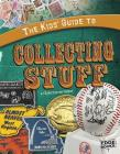 The Kids' Guide to Collecting Stuff (Edge Books: Kids' Guides (Library)) Cover Image