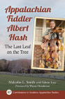 Appalachian Fiddler Albert Hash: The Last Leaf on the Tree (Contributions to Southern Appalachian Studies #47) Cover Image