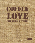 Coffee Love: Café Design & Stories Cover Image