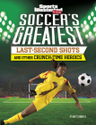 Soccer's Greatest Last-Second Shots and Other Crunch-Time Heroics Cover Image