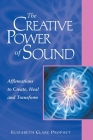 The Creative Power of Sound: Affirmations to Create, Heal and Transform (Pocket Guides to Practical Spirituality) Cover Image