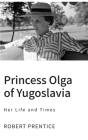 Princess Olga of Yugoslavia: Her Life and Times Cover Image
