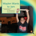 Waylen Wants to Jam: A True Story Promoting Inclusion and Self-Determination (Finding My Way) Cover Image