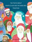 The Truth about Santa Claus and the Wise Men Tradition Cover Image