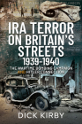 IRA Terror on Britain's Streets 1939-1940: The Wartime Bombing Campaign and Hitler Connection Cover Image