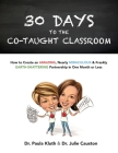 30 Days to the Co-taught Classroom: How to Create an Amazing, Nearly Miraculous & Frankly Earth-Shattering Partnership in One Month or Less Cover Image