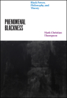 Phenomenal Blackness: Black Power, Philosophy, and Theory (Thinking Literature) Cover Image