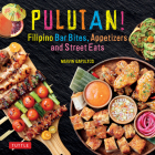 Pulutan! Filipino Bar Bites, Appetizers and Street Eats: (Filipino Cookbook with Over 60 Easy-To-Make Recipes) Cover Image