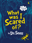 What Was I Scared Of? (Classic Seuss) Cover Image