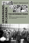 Ukrainians in Canada: The Interwar Years: Book 1, Social Structure, Religious Institutions, and Mass Organizations Cover Image