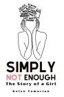 Simply Not Enough: The Story of a Girl Cover Image