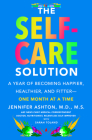 The Self-Care Solution: A Year of Becoming Happier, Healthier, and Fitter--One Month at a Time Cover Image