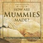 How Are Mummies Made? Archaeology Quick Guide - Children's Archaeology Books Cover Image