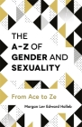 The A-Z of Gender and Sexuality: From Ace to Ze Cover Image
