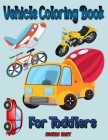 Vehicle Coloring Book for Toddlers: Monster Truck & Cars coloring book, Train Coloring Book, Construction Truck, Excavator Book, Garbage Truck Colorin Cover Image