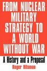 From Nuclear Military Strategy to a World Without War: A History and a Proposal Cover Image