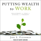 Putting Wealth to Work Lib/E: Philanthropy for Today or Investing for Tomorrow? Cover Image