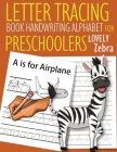 Letter Tracing Book Handwriting Alphabet for Preschoolers Lovely Zebra: Letter Tracing Book -Practice for Kids - Ages 3+ - Alphabet Writing Practice - Cover Image