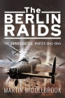The Berlin Raids: The Bomber Battle, Winter 1943-1944 Cover Image