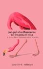 Por qué a los flamencos no les gusta el rosa: Y otros datos curiosos sobre bípedos Cover Image