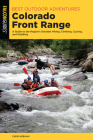 Best Outdoor Adventures Colorado Front Range: A Guide to the Region's Greatest Hiking, Climbing, Cycling, and Paddling (Best Adventures Near) Cover Image
