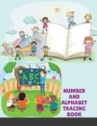 Number and Alphabet Tracing Book: for Preschoolers and Kids Ages 3-12 Trace Numbers Practice Workbook for Pre K, Kindergarten and Kids Ages 3-12 Math Cover Image