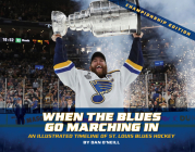 When the Blues Go Marching in: An Illustrated Timeline of St. Louis Blues Hockey, Championship Edition (Championship) Cover Image