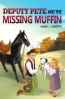 DEPUTY PETE and the MISSING MUFFIN Cover Image