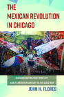 The Mexican Revolution in Chicago: Immigration Politics from the Early Twentieth Century to the Cold War (Latinos in Chicago and Midwest) Cover Image