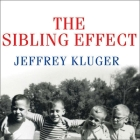 The Sibling Effect Lib/E: What the Bonds Among Brothers and Sisters Reveal about Us Cover Image