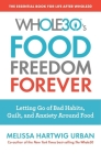 The Whole30's Food Freedom Forever: Letting Go of Bad Habits, Guilt, and Anxiety Around Food Cover Image