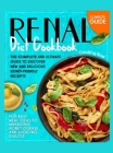 Renal Diet Cookbook: The Complete and Ultimate Guide To Discover New and Delicious Kidney-Friendly Receipes for Easy Meal Ideas to Managing Cover Image